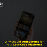 OutSystems Platform? What are the benefits for my business?